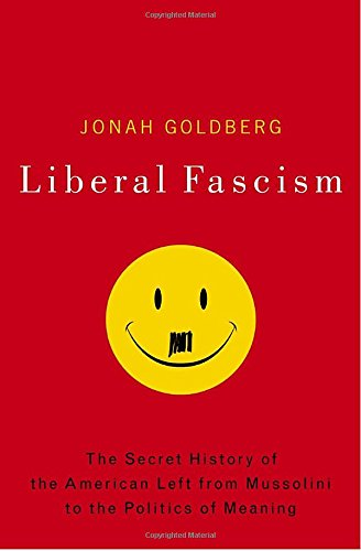 9780385511841: Liberal Fascism: The Secret History of the American Left from Mussolini to the Politics of Meaning