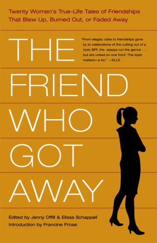 9780385511865: The Friend Who Got Away: Twenty Women's True Life Tales of Friendships that Blew Up, Burned Out or Faded Away