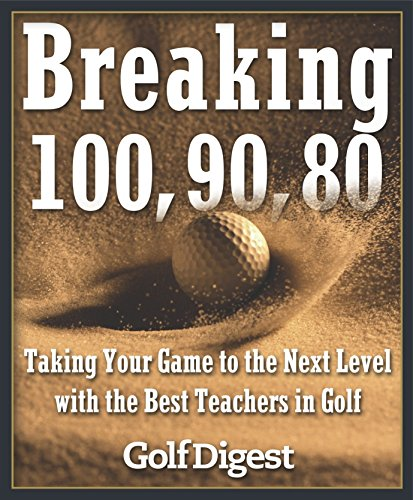 9780385511902: Breaking 100, 90, 80: Taking Your Game to the Next Level with the Best Teachers in Golf