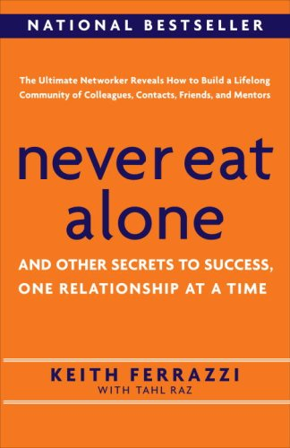 9780385512060: Never Eat Alone: And Other Secrets to Success, One Relationship at a Time