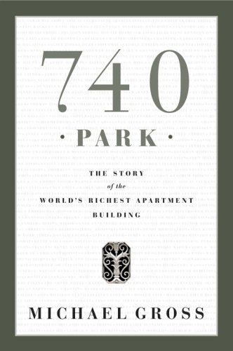 740 Park: The Story of the World's Richest Apartment Building: Gross, Michael