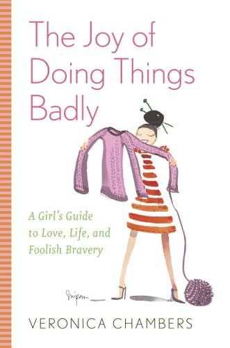 9780385512121: The Joy of Doing Things Badly: A Girl's Guide to Love, Life and Foolish Bravery
