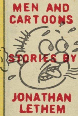 Men and Cartoons: Stories (SIGNED): Lethem, Jonathan
