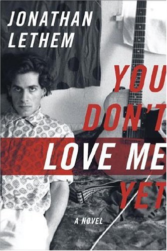 You Don't Love Me Yet: Lethem, Jonathan
