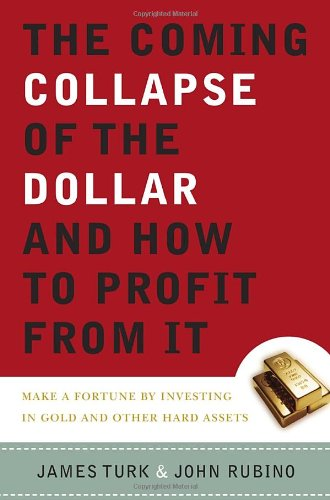 9780385512237: The Coming Collapse of the Dollar and How to Profit from It: Make a Fortune by Investing in Gold and Other Hard Assets