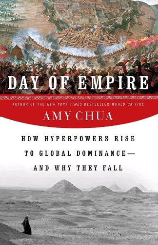 9780385512848: Day of Empire: How Hyperpowers Rise to Global Dominance--and Why They Fall