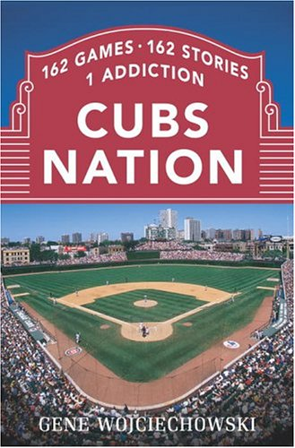 9780385513005: Cubs Nation: 162 Games, 162 Stories, 1 Addiction