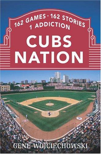 Cubs Nation: 162 Games, 162 Stories, 1 Addiction: Wojciechowski, Gene