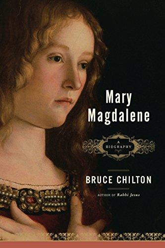 Mary Magdalene: A Biography: Chilton, Bruce