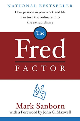 9780385513517: The Fred Factor: How Passion in Your Work and Life Can Turn the Ordinary Into the Extraordinary