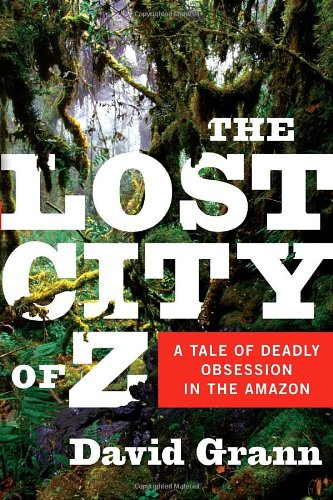 9780385513531: The Lost City of Z: A Tale of Deadly Obsession in the Amazon