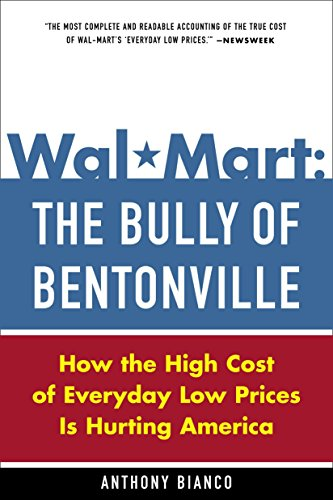 9780385513579: Wal-Mart: The Bully of Bentonville: How the High Cost of Everyday Low Prices Is Hurting America
