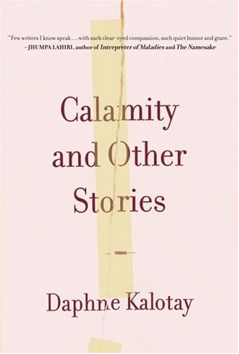 Calamity and Other Stories: Kalotay, Daphne