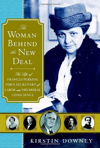 9780385513654: The Woman Behind the New Deal: The Life of Frances Perkins, FDR'S Secretary of Labor and His Moral Conscience