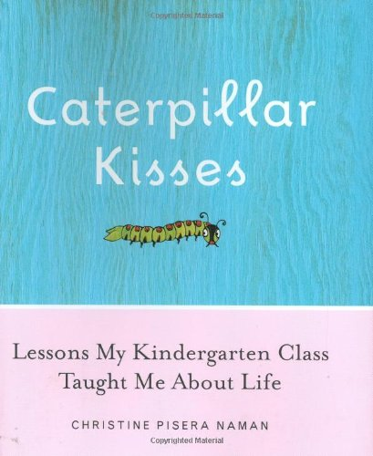 9780385513876: Caterpillar Kisses: Lessons My Kindergarten Class Taught Me About Life
