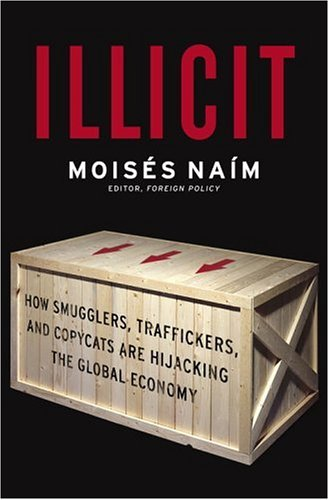 9780385513920: Illicit: How Smugglers, Traffickers and Copycats are Hijacking the Global Economy