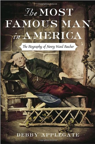 The Most Famous Man in America: The Biography of Henry Ward Beecher (signed): APPLEGATE, DEBBY
