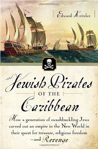 9780385513982: Jewish Pirates of the Caribbean: How a Generation of Swashbuckling Jews Carved Out an Empire in the New World in Their Quest for Treasure, Religious Freedom--and Revenge