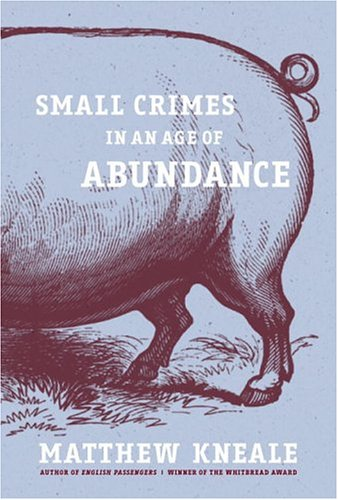 Small Crimes in an Age of Abundance (Signed First U.K. Edition): Matthew Kneale