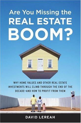 9780385514347: Are You Missing the Real Estate Boom?: The Boom Will Not Bust and Why Property Values Will Continue to Climb Through the End of the Decade - And How t