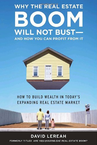 9780385514354: Why the Real Estate Boom Will Not Bust - And How You Can Profit from It: How to Build Wealth in Today's Expanding Real Estate Market
