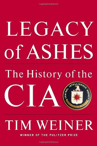 LEGACY OF ASHES. the history of the CIA.