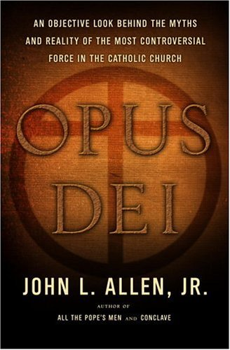9780385514491: Opus Dei: An Objective Look Behind the Myths and Reality of the Most Controversial Force in the Catholic Church
