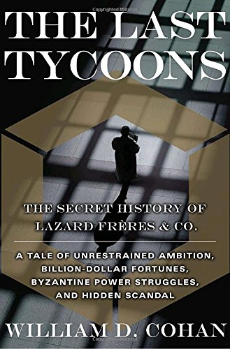 The Last Tycoons the Secret History Lazard Freres & Co