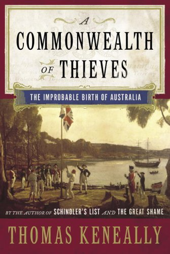 A Commonwealth of Thieves: The Improbable Birth: Thomas Keneally