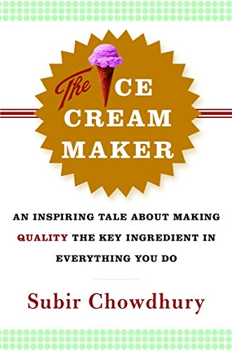9780385514781: The Ice Cream Maker: An Inspiring Tale About Making Quality The Key Ingredient in Everything You Do