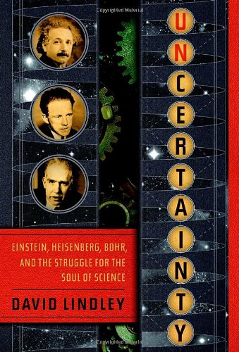 Uncertainty : Einstein, Heisenberg, Bohr, and the: David Lindley