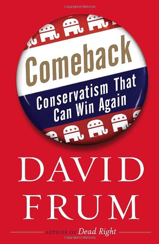 Comeback: Conservatism that Can Win Again {FIRST EDITION}: Frum, David