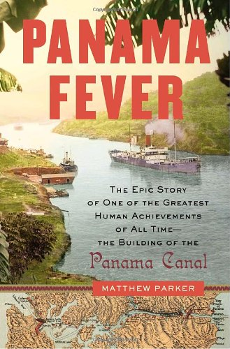 9780385515344: Panama Fever: The Epic Story of One of the Greatest Human Achievements of All Time-- the Building of the Panama Canal