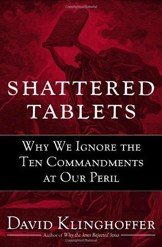 9780385515672: Shattered Tablets: Why We Ignore the Ten Commandments at Our Peril