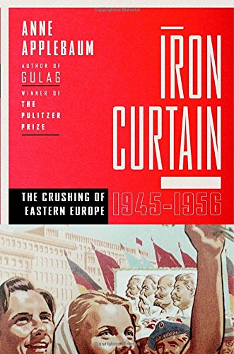 9780385515696: Iron Curtain: The Crushing of Eastern Europe, 1944-1956