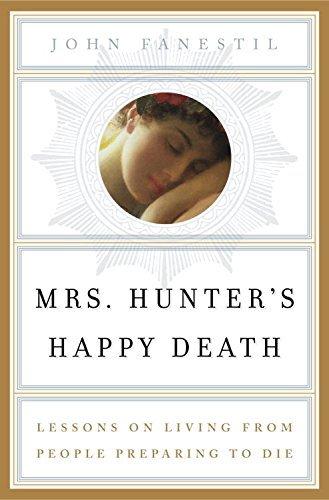 Mrs. Hunter's Happy Death: Lessons on Living from People Preparing to Die: Fanestil, John