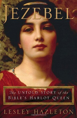 9780385516143: Jezebel: The Untold Story of the Bible's Harlot Queen