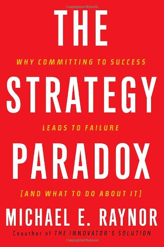 9780385516228: The Strategy Paradox: Why Committing to Success Leads to Failure (And What to do About It)
