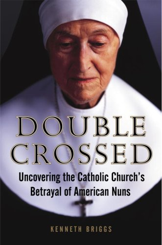 9780385516365: Double Crossed: Uncovering the Catholic Church's Betrayal of American Nuns