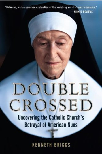 9780385516372: Double Crossed: Uncovering the Catholic Church's Betrayal of American Nuns