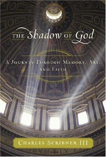 The Shadow of God: A Journey Through Memory, Art, And Faith: Charles Scribner III