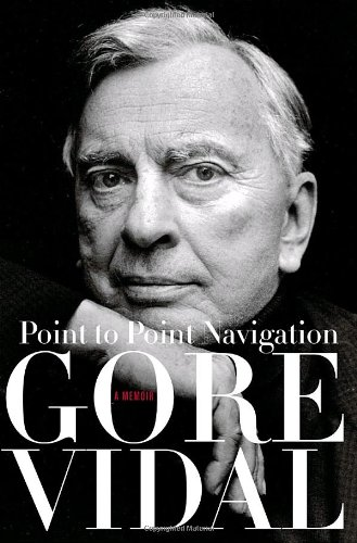 Point to Point Navigation: A Memoir (SIGNED): Vidal, Gore