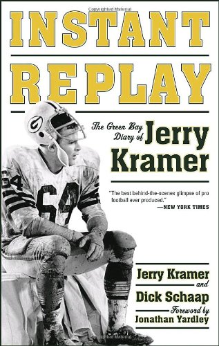Instant Replay: The Green Bay Diary of Jerry Kramer (Signed): Kramer, Jerry and Dick Schaap