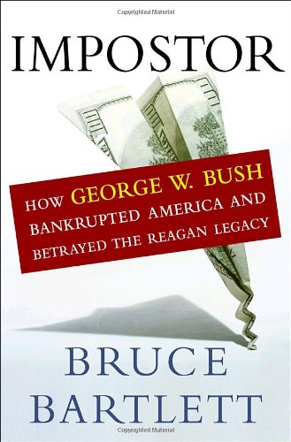 2 book lot: Impostor : How George W. Bush Bankrupted America and Betrayed the Reagan Legacy AND ...