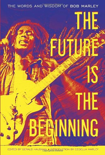 Future is the Beginning: The Words and Wisdom of Bob Marley