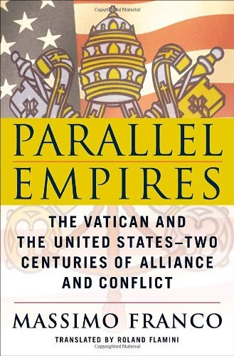 9780385518932: Parallel Empires: The Vatican and the United States--Two Centuries of Alliance and Conflict