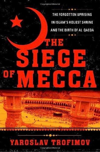 The Siege of Mecca: The Forgotten Uprising: Trofimov, Yaroslav