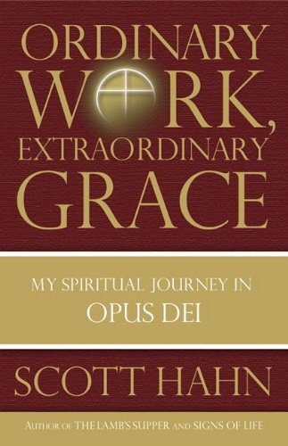 9780385519489: Ordinary Work, Extraordinary Grace: My Spiritual Journey in Opus Dei
