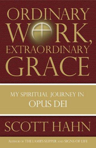 9780385519489: Ordinary Work, Extraordinary Grace: My Spiritual Journey in Opus Dei