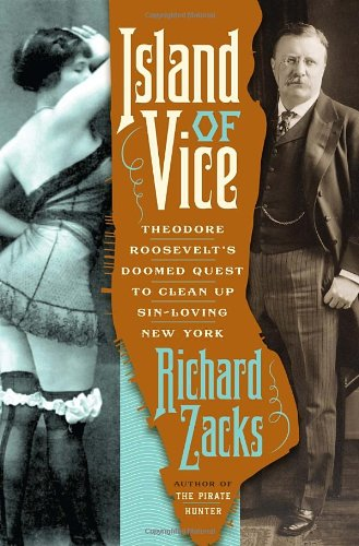 9780385519724: Island of Vice: Theodore Roosevelt's Doomed Quest to Clean Up Sin-Loving New York